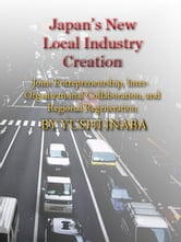 Japan's New Local Industry Creation: Joint Entrepreneurship, Inter-organizational Collaboration, and Regional Regeneration ebook by Yushi Inaba