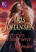 This Fierce Splendor - A Loveswept Classic Romance ebook by Iris Johansen