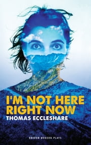 I'm Not Here Right Now ebook by Thomas Eccleshare