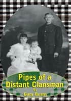 Pipes of a Distant Clansman ebook by Gary Burns