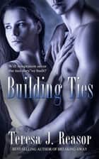 Building Ties (SEAL Team Heartbreakers) ebook by Teresa J. Reasor
