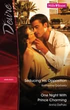 Desire Duo - Seducing His Opposition / One night With Prince Charming ebook by Katherine Garbera, Anna Depalo