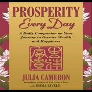 Prosperity Every Day - A Daily Companion on Your Journey to Greater Wealth and Happiness audiobook by Julia Cameron, Emma Lively