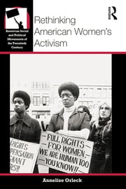 Rethinking American Women's Activism ebook by Annelise Orleck