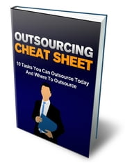 Outsourcing Cheat Sheet - 10 Tasks You Can OUTSOURCE Today And Where To Outsource ebook by SoftTech