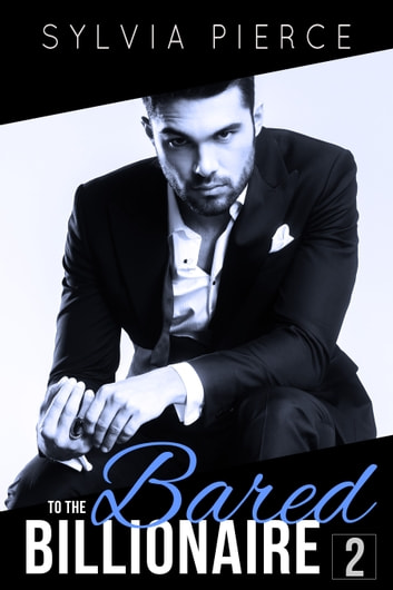 Bared to the Billionaire 2 ebook by Sylvia Pierce