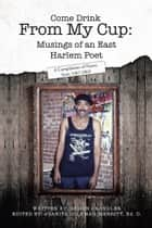 Come Drink From My Cup: Musings of an East Harlem Poet ebook by Damon Chandler