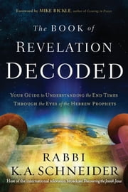 The Book of Revelation Decoded - Your Guide to Understanding the End Times Through the Eyes of the Hebrew Prophets ebook by Kobo.Web.Store.Products.Fields.ContributorFieldViewModel