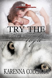 Try the Tofu - Real Werewolves Don't Eat Meat ebook by Karenna Colcroft