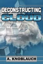 Deconstructing Cloud ebook by A Knoblauch