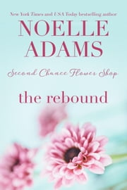 The Rebound - Second Chance Flower Shop, #2 ebook by Noelle Adams