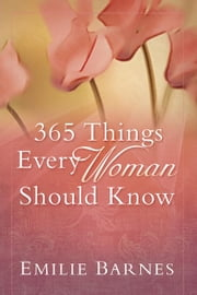 365 Things Every Woman Should Know ebook by Barnes, Emilie
