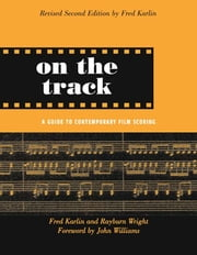 On the Track - A Guide to Contemporary Film Scoring ebook by Fred Karlin,Rayburn Wright