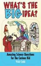 What's the BIG Idea? - Amazing Science Questions for the Curious Kid ebook by Vicki Cobb