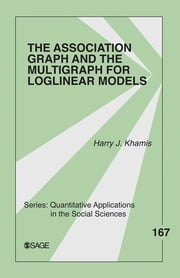 The Association Graph and the Multigraph for Loglinear Models ebook by Harry J. Khamis
