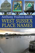 West Sussex Place Names ebook by Anthony Poulton-Smith
