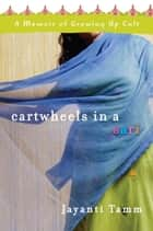 Cartwheels in a Sari ebook by Jayanti Tamm
