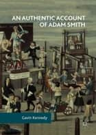 An Authentic Account of Adam Smith ebook by Gavin Kennedy