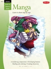 Drawing: Manga: Learn the Art of Manga Step by Step - Learn the Art of Manga Step by Step ebook by Jeannie Lee
