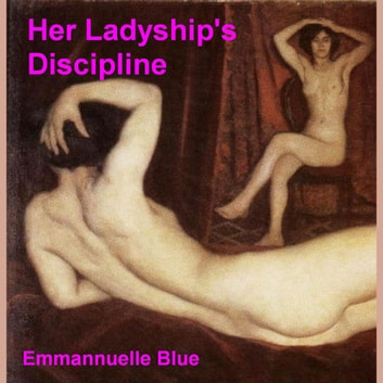 Her Ladyship's Discipline - Spanking and Discipline Stories audiobook by Emmannuelle Blue