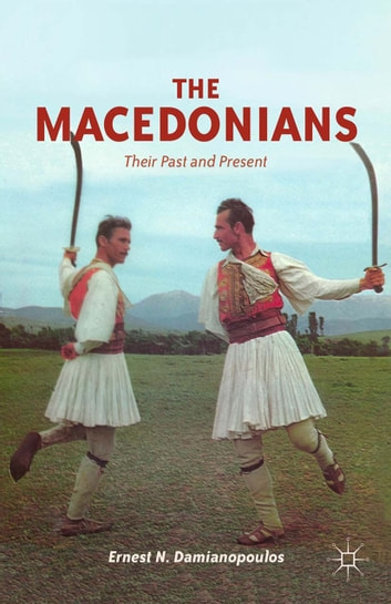 The Macedonians - Their Past and Present ebook by E. Damianopoulos