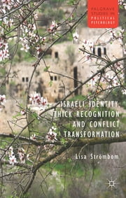 Israeli Identity, Thick Recognition and Conflict Transformation ebook by Dr Lisa Strombom