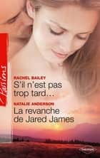 S'il n'est pas trop tard... - La revanche de Jared JAMES ebook by Natalie Anderson, Rachel Bailey