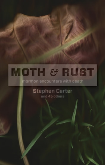 Moth and Rust - Mormon Encounters with Death ebook by