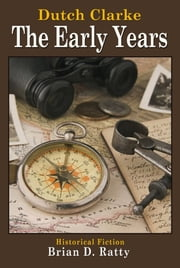 Dutch Clarke - The Early Years ebook by Brian Ratty
