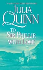 To Sir Phillip, With Love ebook by Julia Quinn