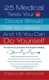 25 Medical Tests Your Doctor Should Tell You About...and 15 You Can Do Yourself ebook by Deborah Mitchell