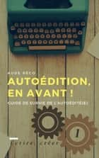Autoédition, en avant ! - Guide de survie de l'autoédité(e) ebook by Aude Réco