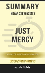 Summary of Just Mercy: A Story of Justice and Redemption by Bryan Stevenson (Discussion Prompts) ebook by Sarah Fields
