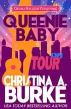 Queenie Baby: On Tour (Queenie Baby book #3) ebook by Christina A. Burke