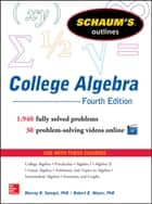 Schaum's Outline of College Algebra, Fourth Edition ebook by Robert E. Moyer, Murray R Spiegel