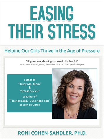 Easing Their Stress - Helping Our Girls Thrive in the Age of Pressure ebook by Roni Cohen-Sandler