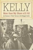 Kelly - More Than My Share of It All eBook von Clarence L. Johnson