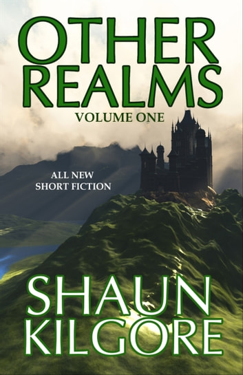 Other Realms: Volume One ebook by Shaun Kilgore