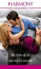 Mi fido di te - Harmony Collezione ebook by Michelle Smart