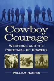 Cowboy Courage - Westerns and the Portrayal of Bravery ebook by William Hampes