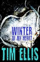 Winter of my Heart (Poetry) ebook by Tim Ellis