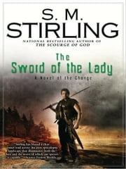 The Sword of the Lady - A Novel of the Change ebook by S. M. Stirling