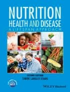 Nutrition, Health and Disease - A Lifespan Approach ebook by Simon Langley-Evans