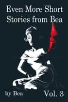 Even More of Bea's Short Stories ebook by Bea
