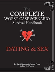Complete Worst-Case Scenario Survival Handbook: Dating & Sex ebook by Joshua Piven,David Borgenicht,Ben Winters