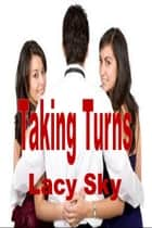 Taking Turns ebook by Lacy Sky