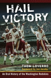 Hail Victory - An Oral History of the Washington Redskins ebook by Thom Loverro