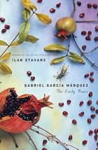 Gabriel García Márquez - The Early Years ebook by Ilan Stavans
