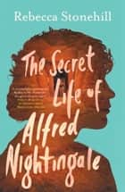 The Secret Life of Alfred Nightingale ebook by Rebecca Stonehill