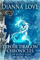 Treoir Dragon Chronicles of the Belador World: Book 4 ebook by Dianna Love